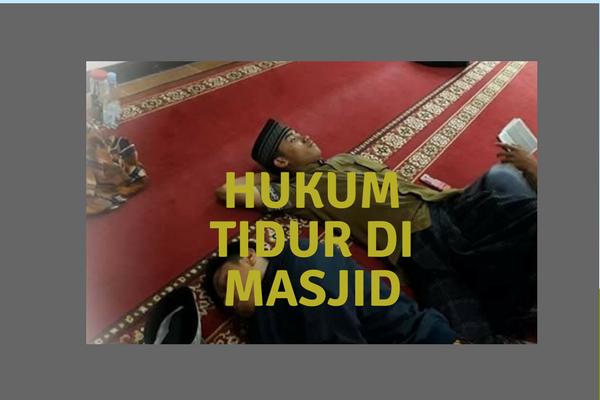 Masih Sering Dilakukan, ini Hukum Bagi Orang-Orang yang Tidur di Masjid