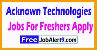 Acknown Technologies Recruitment 2017 Jobs For Freshers Apply