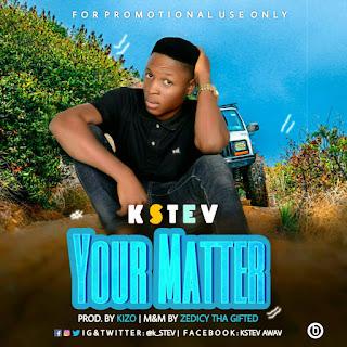 MUSIC: Kstev – Your Matter