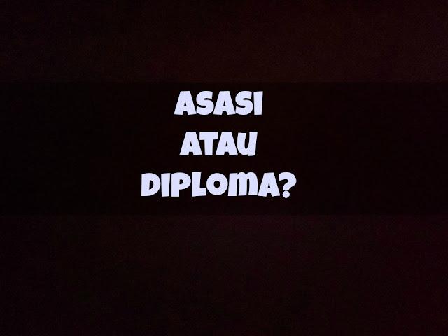 Asasi Atau Diploma?