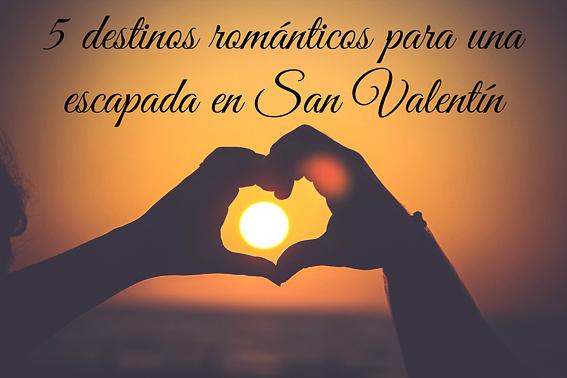 5 destinos románticos para una escapada en San Valentin