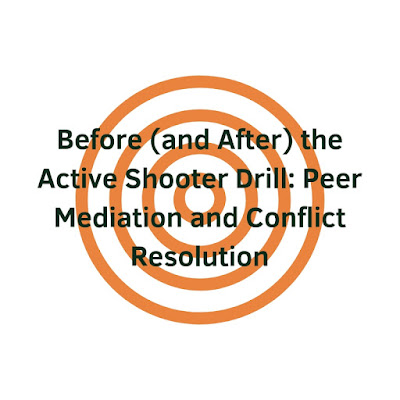 Before (and After) the Active Shooter Drill: Peer Mediation and Conflict Resolution