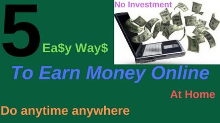 5 way to earn money online,ऑनलाइन पैसे कैसे कमाएं,How to make Money Online5 Easy Way to Earn Money Online Frome Home Free,Earn Money Online in india,how toearn money online 2018,eaen money online 2018,how to make money 2018,online earning 2018