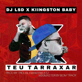Dj Lsd feat. Kiingston Baby - Teu Tarraxar (2017) || DOWNLOAD