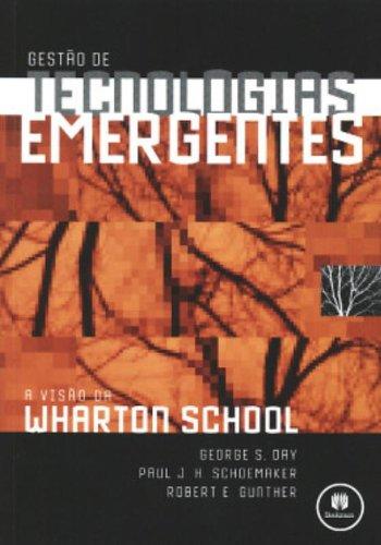 Gestão de Tecnologias Emergentes A visão de Wharton School - George S. Day, Paul J.H. Schoemaker, Robert E Gunther