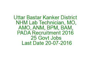 Uttar Bastar Kanker District NHM Lab Technician, MO, AMO, ANM, BPM, BAM, PADA Recruitment 2016 25 Govt Jobs Last Date 20-07-2016