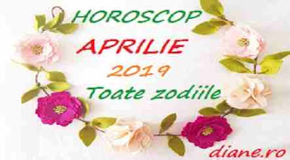 Horoscop aprilie 2019 Toate zodiile