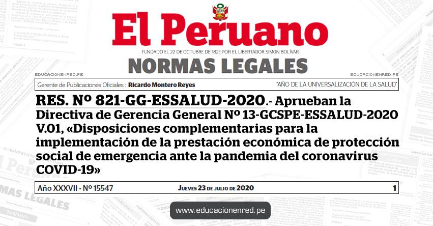 RES. Nº 821-GG-ESSALUD-2020.- Aprueban la Directiva de Gerencia General Nº 13-GCSPE-ESSALUD-2020 V.01, «Disposiciones complementarias para la implementación de la prestación económica de protección social de emergencia ante la pandemia del coronavirus COVID-19»