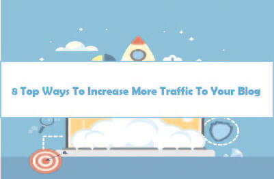 8 Top Ways To Increase More Traffic To Your Blog