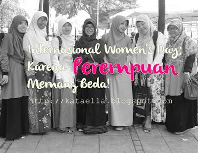Internasional Women's Day; Karena Perempuan Memang Beda!, hari perempuan sedunia, keistimewaan perempuan dalam islam, keistimewaan wanita islam, wanita shalihah, Ella Nurhayati, emak-emak blogger, http://kataella.blogspot.com