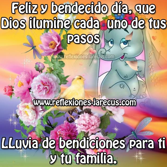 Feliz y bendecido día, que Dios ilumine cada uno de tus pasos. Lluvia de bendiciones para ti y tu familia