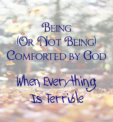 Being (or Not Being) Comforted By God When Everything is Terrible -- I remember leaning my elbows on the table and praying for some comfort. And feeling... nothing. What was going on?  {posted @ Unremarkable Files}