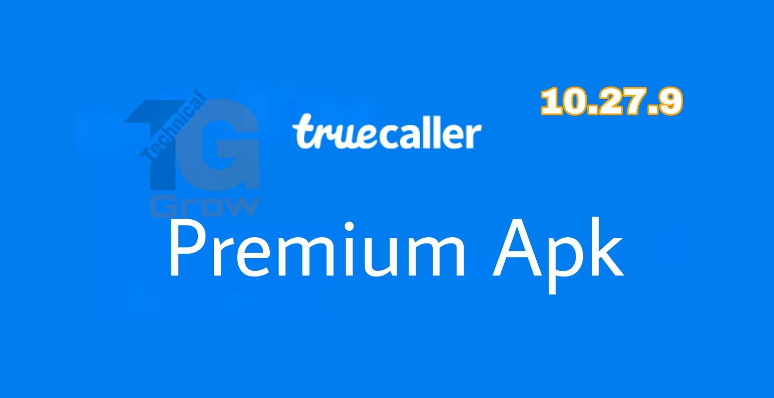 TrueCaller Premium Apk | Free | 10.27.9 | Technical Grow, true caller premium apk, true caller hack.