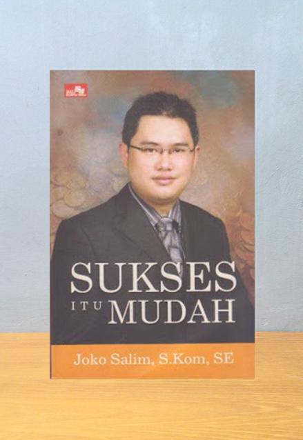 SUKSES ITU MUDAH, Joko Salim, S.Kom, SE