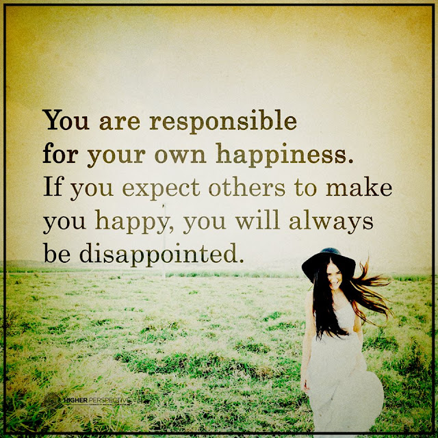 You are responsible for your own happiness. If you expect others to make you happy, you will always be disappointed. quote about happiness