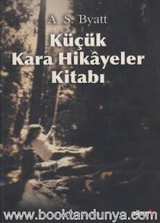 A. S. Byatt - Küçük Kara Hikayeler Kitabı