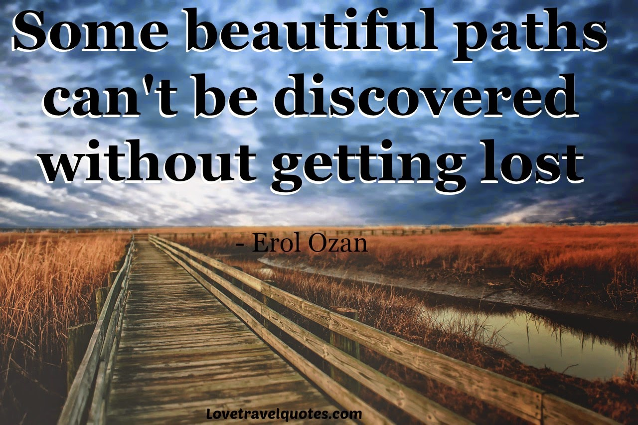 some beautiful paths can't be discovered without getting lost