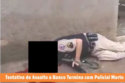 Assalto a Banco termina com Policial morto; Veja o vídeo da troca de tiros entre policiais e bandidos