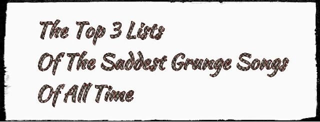 The Top 3 Lists Of The Saddest Grunge Songs Of All Time