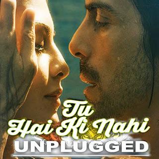 Tu Hai Ki Nahi (Unplugged) - Roy
