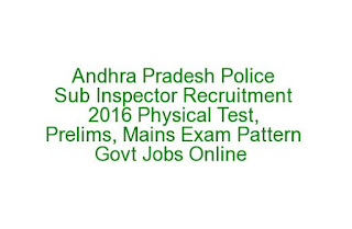 Andhra Pradesh Police Sub Inspector Recruitment 2016 Physical Test, Prelims, Mains Exam Pattern Govt Jobs Online