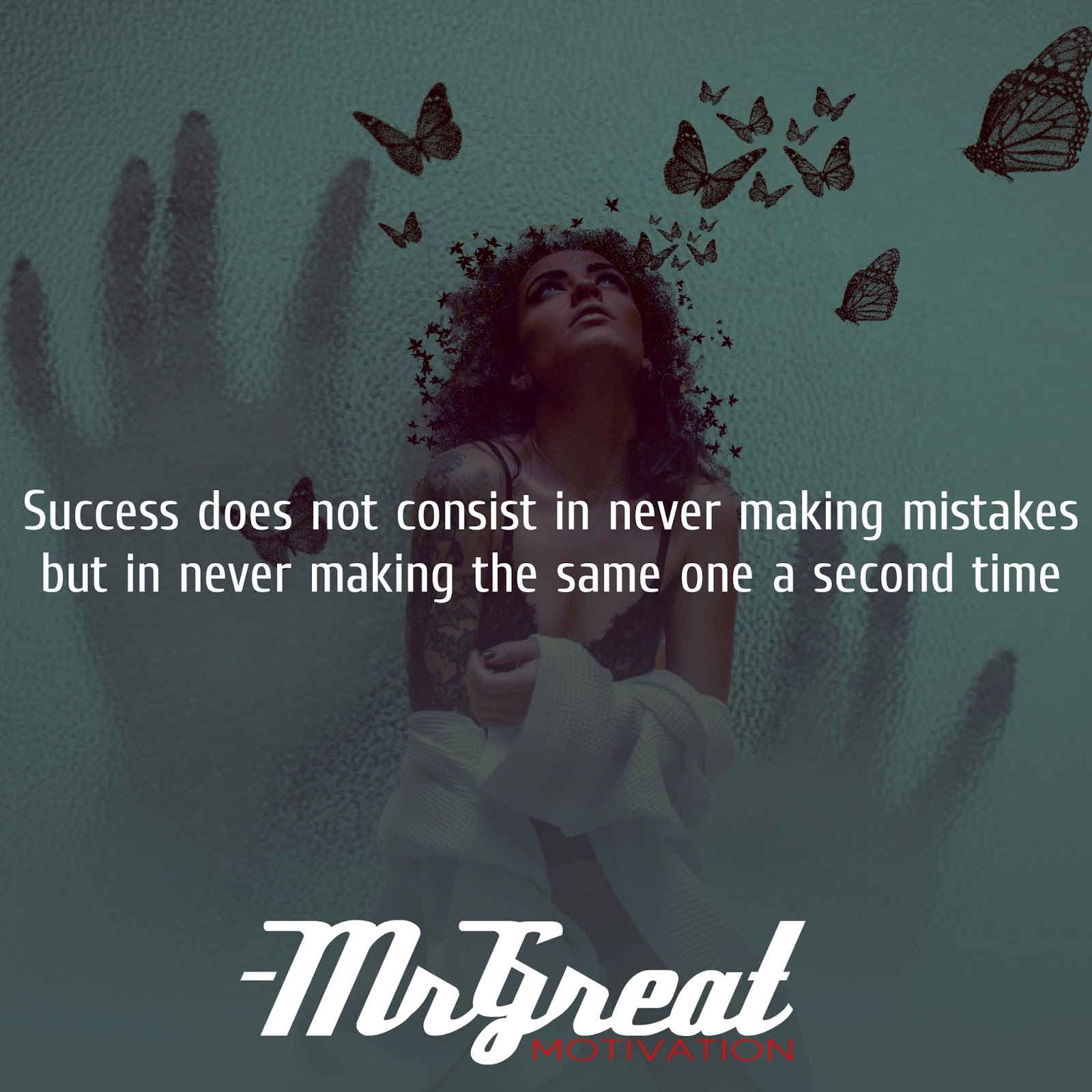 Success does not consist in never making mistakes but in never making the same one a second time. -  George B. Shaw Mr Great Motivation