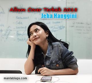 Kumpulan Lagu Cover Jeha Mp3 Terlengkap dan Terbaru 2018 Rar