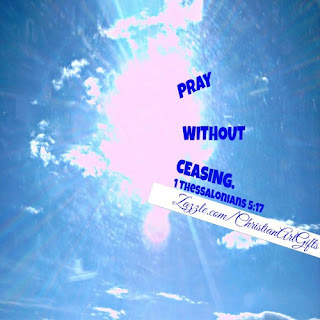 Pray without ceasing (1 Thessalonians 5:17)