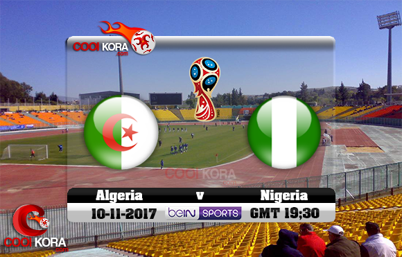 مشاهدة مباراة الجزائر ونيجيريا اليوم 10-11-2017 تصفيات كأس العالم