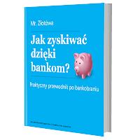 Przewodnik Jak zyskiwać dzięki bankom