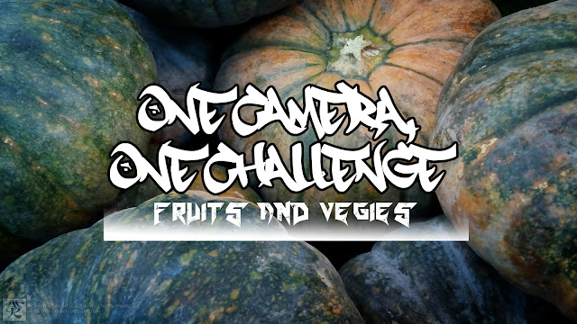 ONE CAMERA, ONE CHALLENGE: FRUITS AND VEGIES