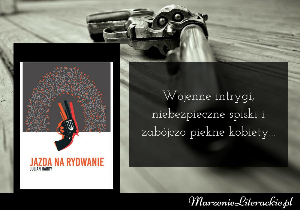 Julian Hardy - Jazda na rydwanie | Wojenne intrygi, niebezpieczne spiski i zabójczo piękne kobiety...