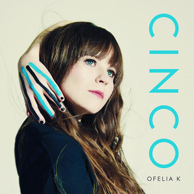 Ear Candy: Ofelia K. - 'Cinco'