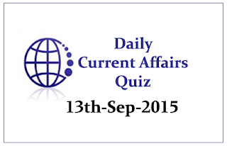 Current Affairs Quiz- 13th September 2015