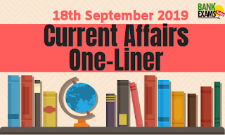 Current Affairs One-Liner: 18th September 2019