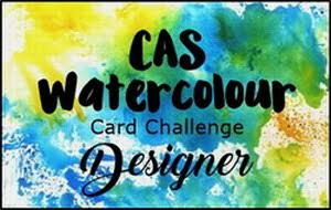 CAS Waterclour Card Challenge Designer