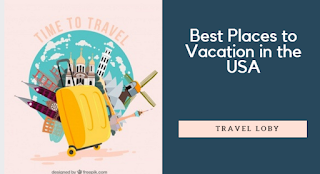 Best Places to Vacation in the USA