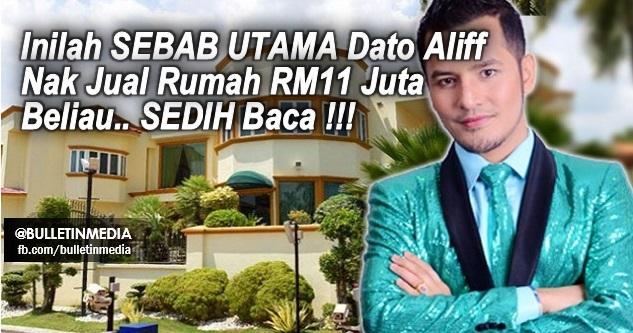 SEDIH Baca !!! SEBAB UTAMA Dato Aliff Nak Jual Rumah RM11 Juta Beliau