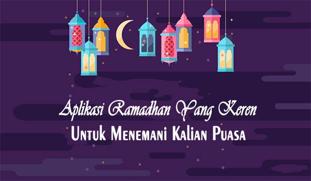 Aplikasi Ramadhan Yang Keren Untuk Menemani Kalian Puasa