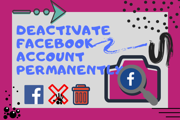 Deactivate Facebook Account Permanently<br/>