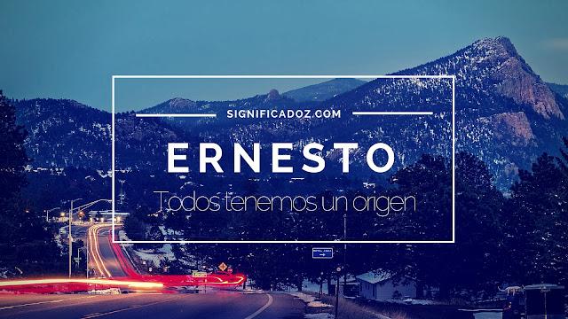 Significado del Nombre Ernesto ¿Que Significa?