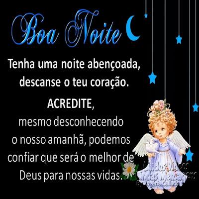Boa Noite! Tenha uma noite abençoada,  descanse o teu coração. ACREDITE, mesmo desconhecendo o nosso amanhã, podemos  confiar que será o melhor de  Deus para nossas vidas.