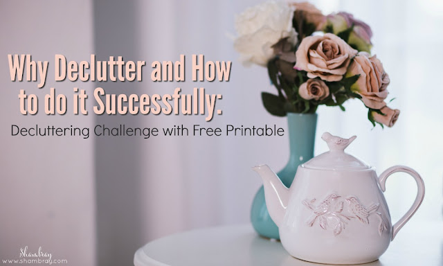Why Declutter and How to do it Successfully: Decluttering Challenge with Free Printable