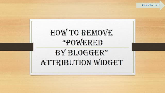 How to Remove / Hide Powered by Blogger Attribution Gadget / Widget