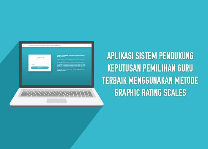 Aplikasi Sistem Pendukung Keputusan Pemilihan Guru Terbaik Menggunakan Metode Graphic Rating Scales
