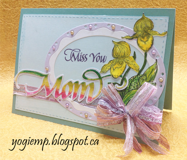 http://yogiemp.com/HP_cards/MiscChallenges/MiscChallenges2016/MCApr16_LadySlipper_MissYouMom.html