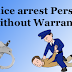 Police arrest Person without Warrant