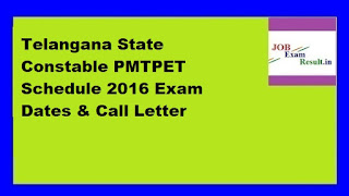 Telangana State Constable PMTPET Schedule 2016 Exam Dates & Call Letter