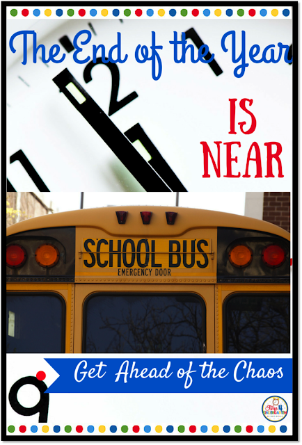 End of School Year: Avoid the Chaos and get ahead.  Be organized and stay stress free.