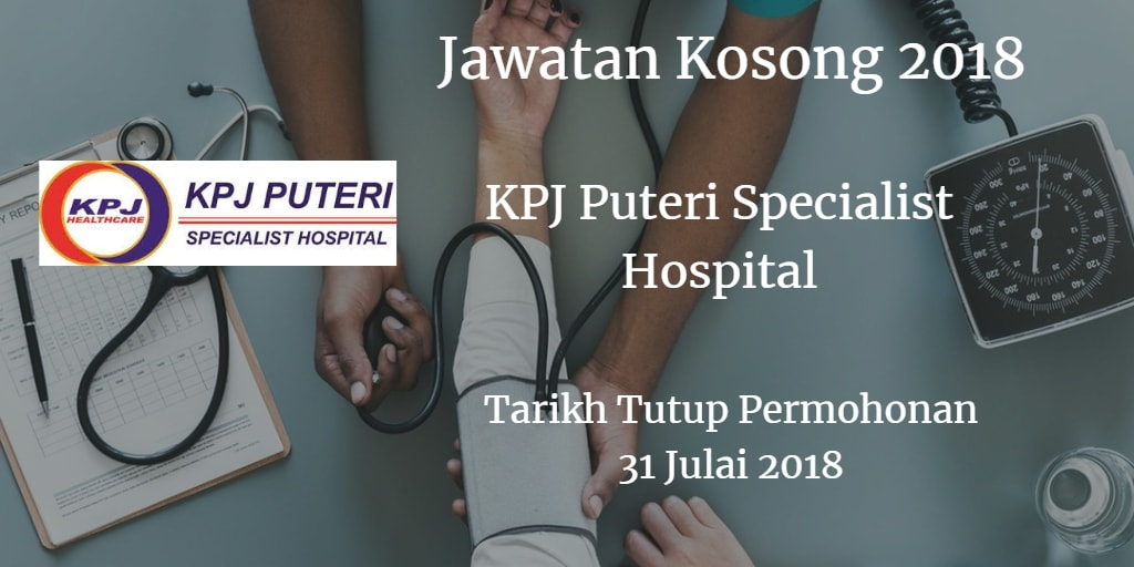 Jawatan Kosong KPJ Puteri Specialist Hospital 31 Julai 2018